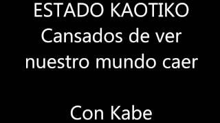 Estado Kaotiko - Cansados de ver nuestro mundo caer [Con Kabe] - Miedo a despertar (2014)