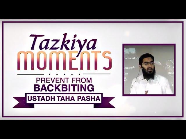 Prevent from Backbiting by Ustadh Taha Pasha┇TAZKIYA MOMENTS┇Burooj Institute┇ ᴴᴰ