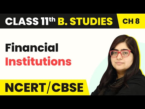 Financial Institutions - Sources of Business Finance | Class 11 Business Studies