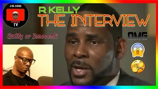 R Kelly - THE INTERVIEW!   Explosive interview   guilty or innocent?