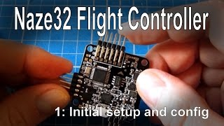 (1/8) Naze32 Flight Controller (Full version) - step by step initial setup