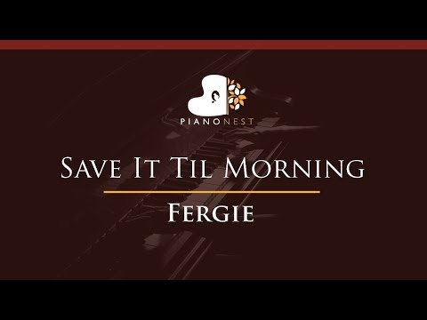 Fergie - Save It Til Morning - HIGHER Key (Piano Karaoke / Sing Along)