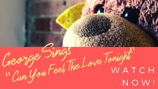 "George sings Elton John's ""Can You Feel The Love Tonight"""