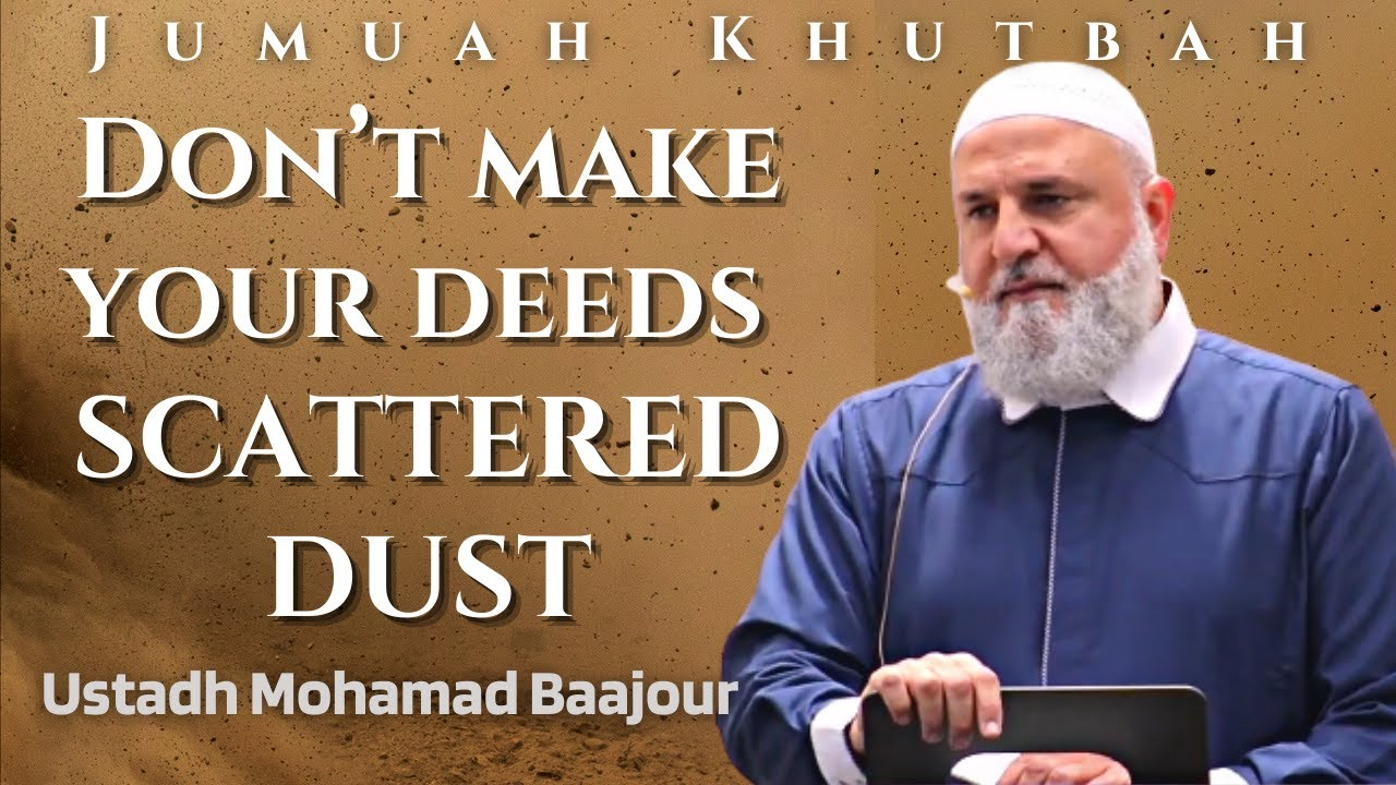 Download 7 ACTIONS that will turn good  Deeds into  SCATTERED DUST   Ustadh Mohamad Baajour   Jumuah Khutbah