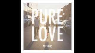 Pure Love - Anthem