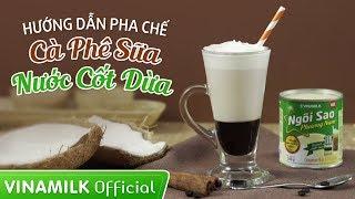 Món Ngon từ Vinamilk - Hướng dẫn pha chế Cà Phê Sữa Nước Cốt Dừa - Ngôi Sao Phương Nam