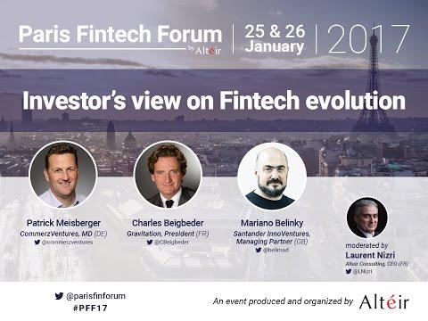 Investor's View on Fintech Evolution - Paris Fintech Forum 2017