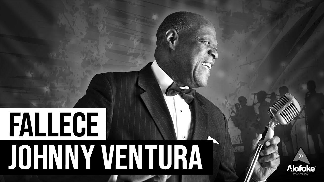 SORPRENDE AL MUNDO EL FALLECIMIENTO DE JOHNNY VENTURA!!!