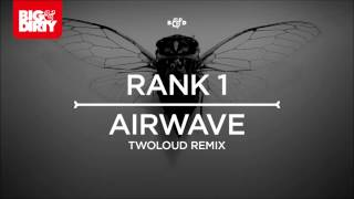 Rank 1 - Airwave (TWOLOUD Remix) [Big & Dirty Recordings]
