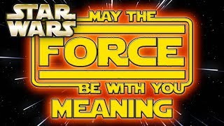 May the Force Be With You MEANING! - (May the 4th Special) Star Wars Explained