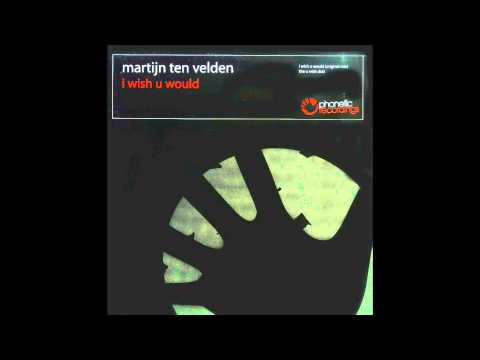 Martijn ten Velden - I Wish U Would (Tom Novy Remix)