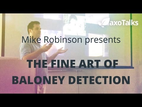 THE FINE ART OF BALONEY DETECTION by Mike Robinson - AxoTalks Video