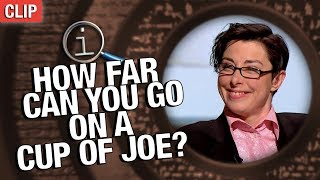 QI | How Far Can You Go On A Cup Of Joe?
