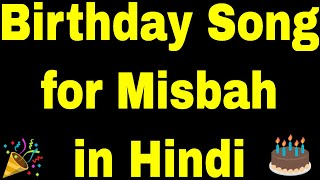 Birthday Song for Misbah   Happy Birthday Song for Misbah   Happy Birthday Misbah Song in Hindi