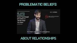 Problematic Beliefs About Relationships - Dr. Justin Lehmiller, Sex & Psychology