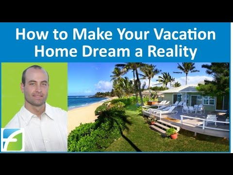 How to Make Your Vacation Home Dream a Reality