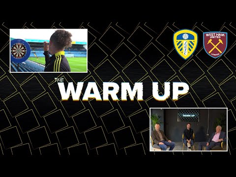 The warm-up show |  Leeds United v West Ham |  With Kalvin Phillips, Dom Matteo and Eddie Gray