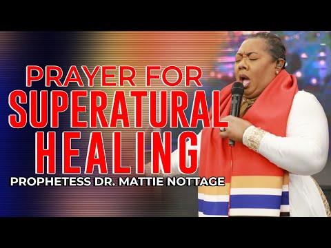 PRAYER FOR SUPERNATURAL HEALING// Prophetess Mattie Nottage
