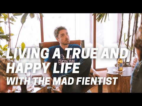 Living A True And Happy Life With The Mad FIentist