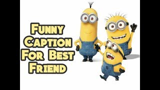 Funny Caption For Best Friend