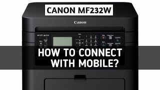 How to Connect Mobile With Canon MF232W Digital Multifunction Laser Printer