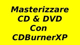 Masterizzare CD & DVD con CDBurnerXP