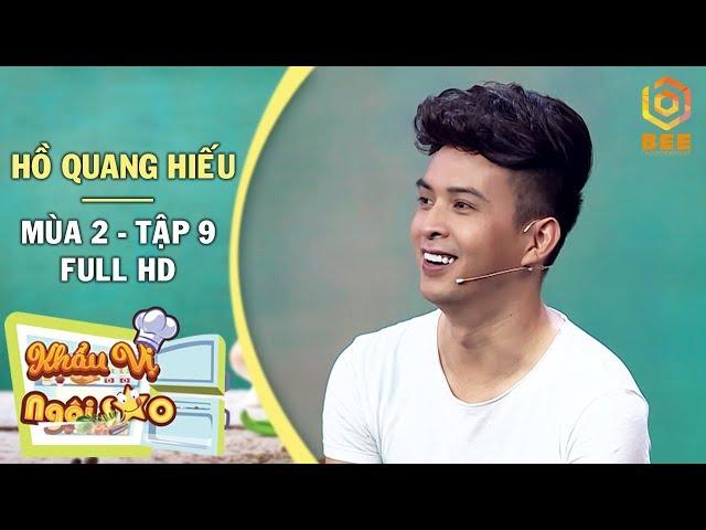 Khẩu Vị Ngôi Sao 2018 | Tập 9 | Hồ Quang Hiếu không nấu ăn vì bạn gái cũ quá kén ăn