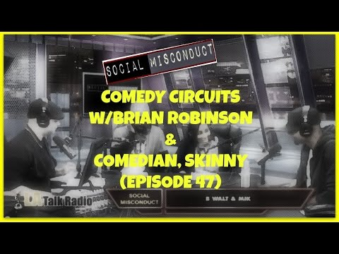 Social Misconduct - Comedy Circuits w/Brian Robinson & Skinny (Episode 47)