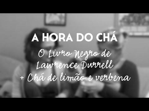O Livro Negro de Lawrence Durrell + Chá de limão e verbena | A Hora do Chá #35