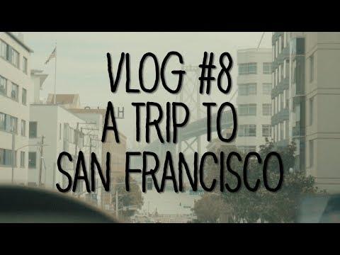 Vlog #8 - A Trip To San Francisco