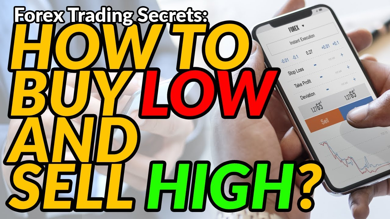 Forex Trading Secrets How To Buy Low And Sell High Youtube