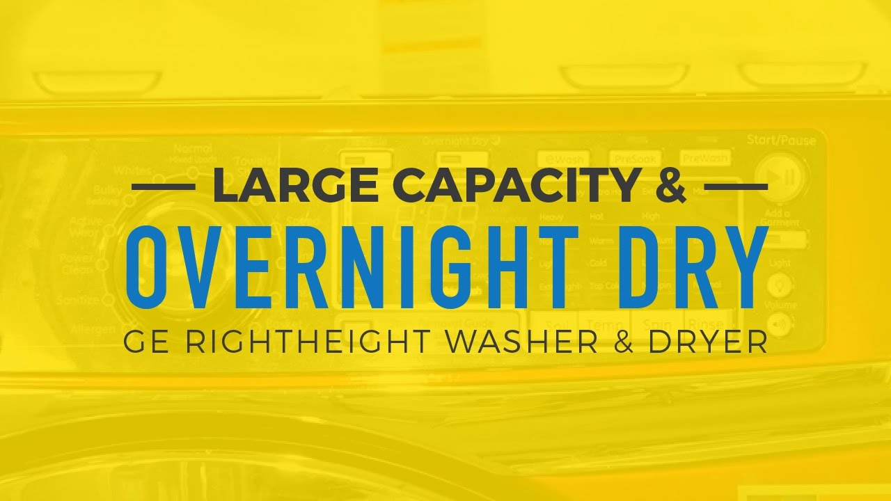 Large Capacity Overnight Dry GE RightHeight Washer Dryer