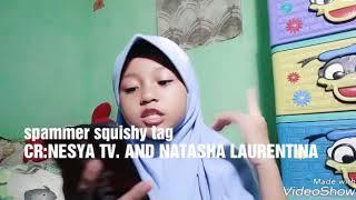 Spammer squishy tag CR:NESYA TV AND NATASHA LAURENTINA 💕💕