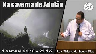 1 Samuel 21 22 - Na caverna de Adulão - Rev. Thiago de Souza Dias.