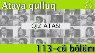 Qız atası - Ataya qulluq (113-cü bölüm)