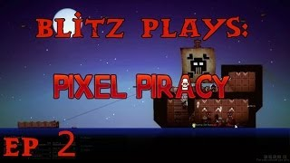 Blitz Plays Pixel Piracy Ep. 2 - Ship Upgrades and Parrot Islands!