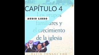 DAVID YONGGI CHO - LOS GRUPOS FAMILIARES Y EL CRECIMIENTO DE LA IGLESIA***CAPITULO 4) OSCAR RIVERA