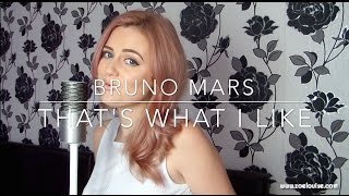That's What I Like - Bruno Mars | Cover by Zoe Louise