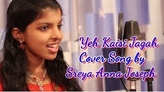 yeh kaisi jagah unplugged cover ....Sreya Anna Joseph