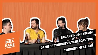 Tarantino Heyecanı, Torrent Meselesi, Game of Thrones'a Yerli Casting | Birahane #14