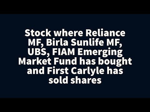 Stock where Reliance MF,Birla Sunlife,UBS,FIAM Emerging Market bought and First Carlyle sold shares