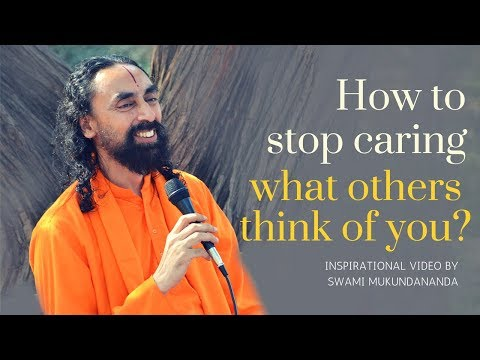 How to Stop Caring What Others Think Of You - Motivational Video by Swami Mukundananda