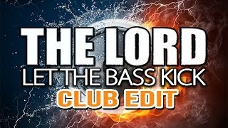 The Lord - Let The Bass Kick (Club Edit)