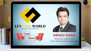LexTalk World Talk Show with Arnav Shah, Principal Associate at Cyril Amarchand Mangaldas
