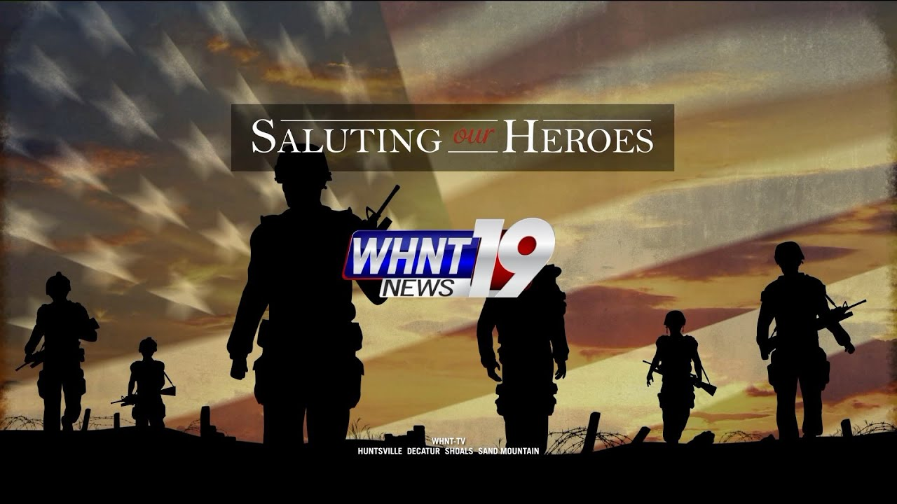 Saluting Our Heroes: A WHNT News 19 Special Presentation