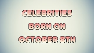 Celebrities born on October 8th