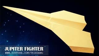 Let's Make A Paper Air Plane That Flies Well | Jupiter Fighter ( Tri Dang )