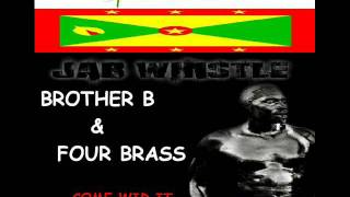 BROTHER B & FOUR BRASS - COME WID IT - JAB WHISTLE RIDDIM - GRENADA SOCA 2011