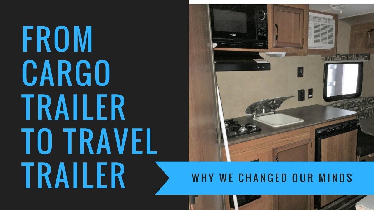 cargo trailer vs travel trailer youtube