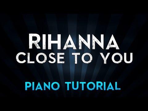 rihanna---close-to-you-(piano-tutorial)